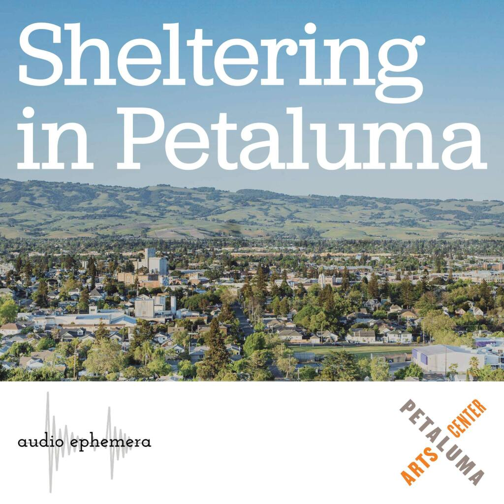New podcast features stories of Petalumans sheltering at home.